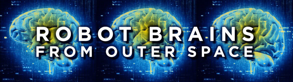 """Robot Brains From Outer Space"" • Written and Narrated by Rob Dircks"